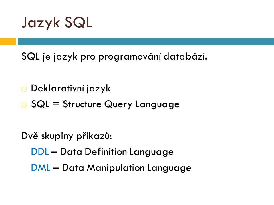 Jazyk SQL SQL je jazyk pro programování databází.