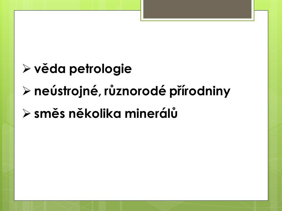  věda petrologie  neústrojné, různorodé přírodniny  směs několika minerálů