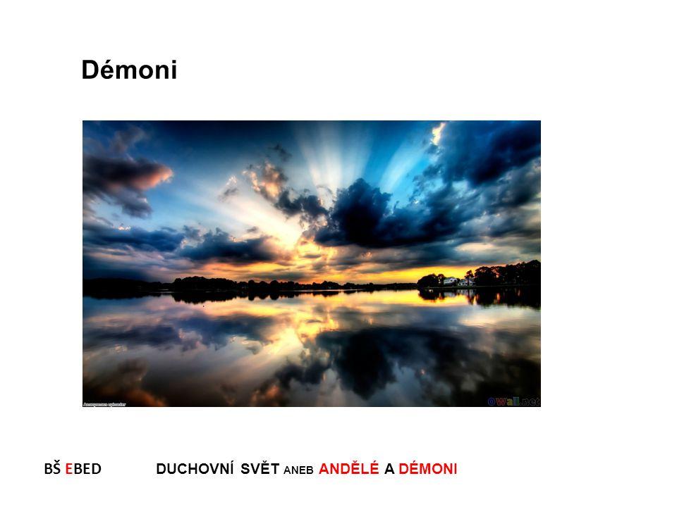 BŠ EBED DUCHOVNÍ SVĚT ANEB ANDĚLÉ A DÉMONI Démoni