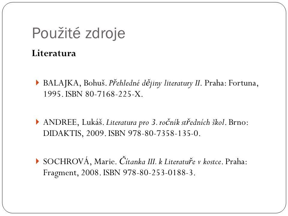 Použité zdroje Literatura  BALAJKA, Bohuš. P ř ehledné d ě jiny literatury II.