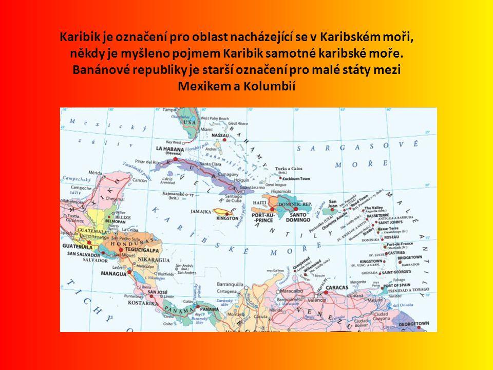 Karibik je označení pro oblast nacházející se v Karibském moři, někdy je myšleno pojmem Karibik samotné karibské moře. Banánové republiky je starší oz