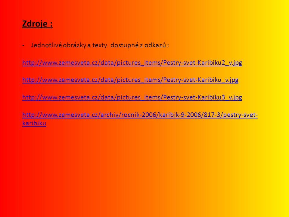 Zdroje : -Jednotlivé obrázky a texty dostupné z odkazů : http://www.zemesveta.cz/data/pictures_items/Pestry-svet-Karibiku2_v.jpg http://www.zemesveta.