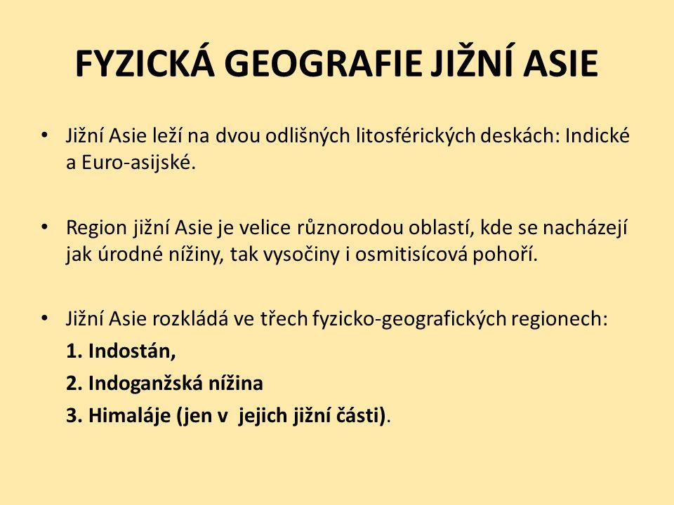 FYZICKÁ GEOGRAFIE JIŽNÍ ASIE Jižní Asie leží na dvou odlišných litosférických deskách: Indické a Euro-asijské.