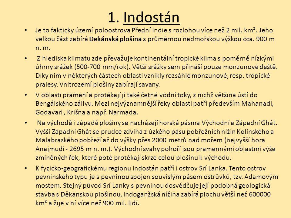1. Indostán Je to fakticky území poloostrova Přední Indie s rozlohou více než 2 mil. km². Jeho velkou část zabírá Dekánská plošina s průměrnou nadmořs