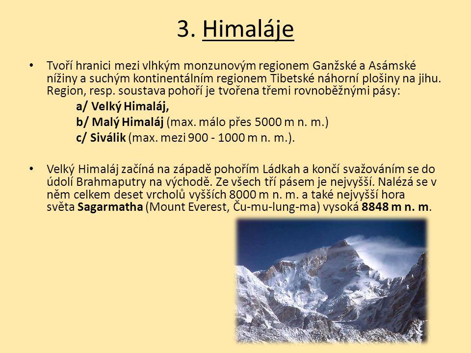 3. Himaláje Tvoří hranici mezi vlhkým monzunovým regionem Ganžské a Asámské nížiny a suchým kontinentálním regionem Tibetské náhorní plošiny na jihu.