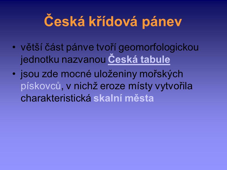 Česká křídová pánev větší část pánve tvoří geomorfologickou jednotku nazvanou Česká tabule jsou zde mocné uloženiny mořských pískovců, v nichž eroze m