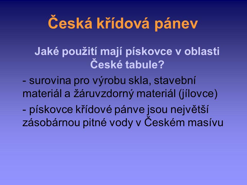 Česká křídová pánev Jaké použití mají pískovce v oblasti České tabule? - surovina pro výrobu skla, stavební materiál a žáruvzdorný materiál (jílovce)