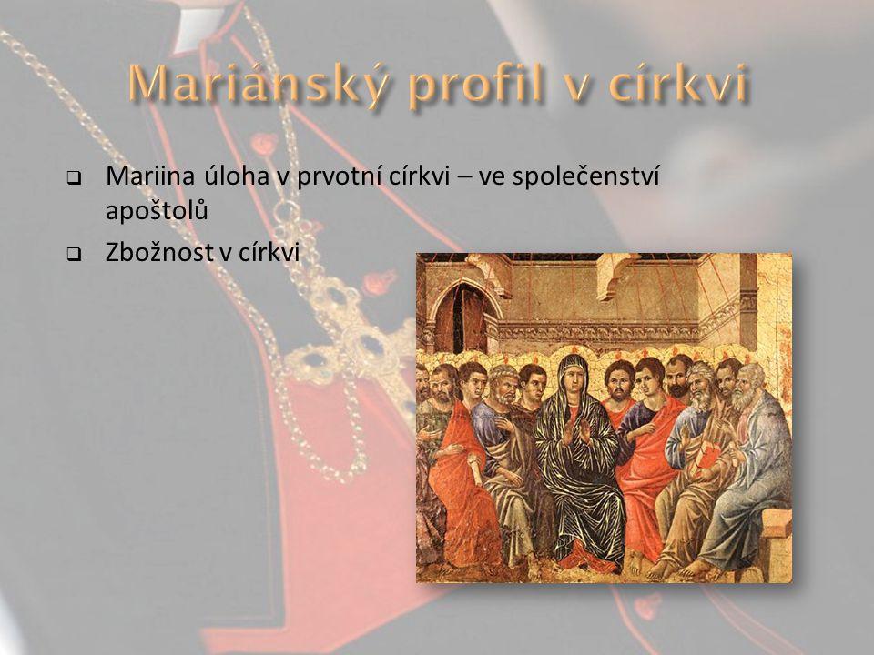  Mariina úloha v prvotní církvi – ve společenství apoštolů  Zbožnost v církvi