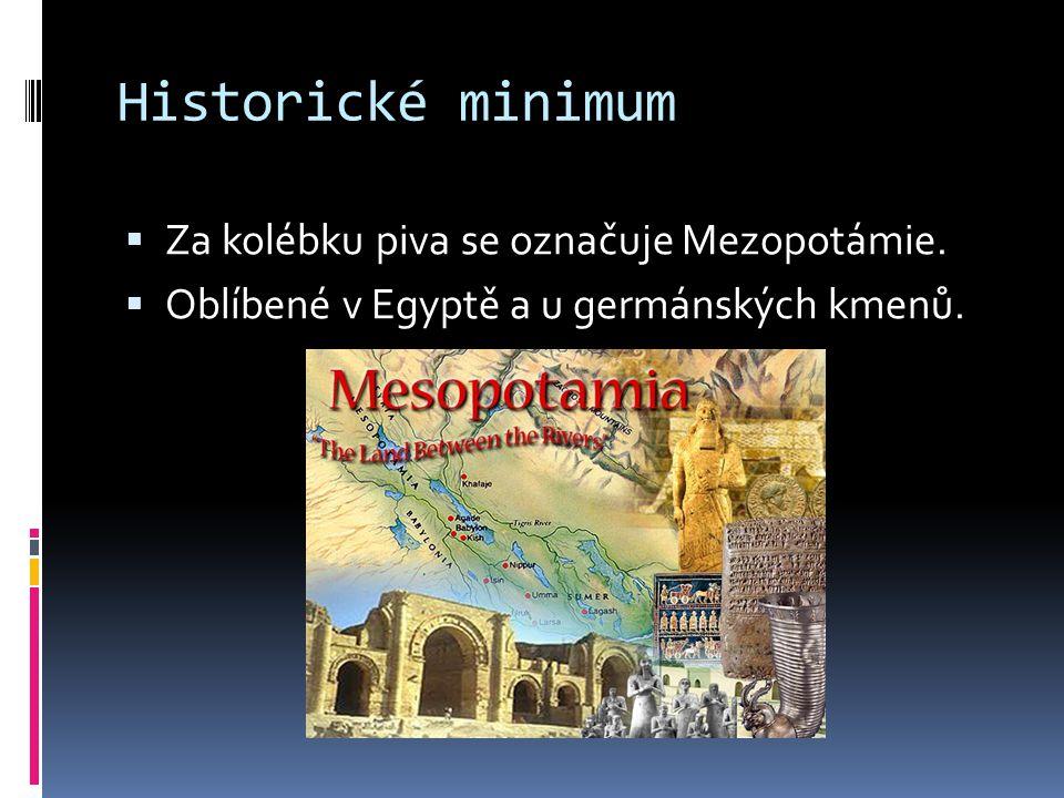 Historické minimum  Za kolébku piva se označuje Mezopotámie.  Oblíbené v Egyptě a u germánských kmenů.