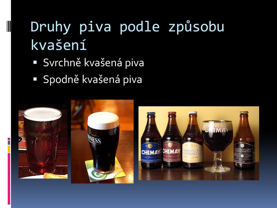 Druhy piva podle způsobu kvašení  Svrchně kvašená piva  Spodně kvašená piva
