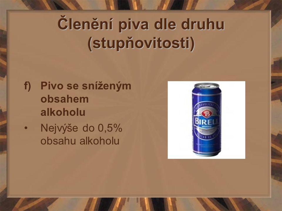 Členění piva dle druhu (stupňovitosti) f)Pivo se sníženým obsahem alkoholu Nejvýše do 0,5% obsahu alkoholu