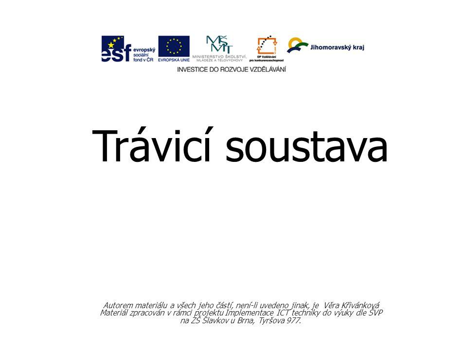 Trávicí soustava Autorem materiálu a všech jeho částí, není-li uvedeno jinak, je Věra Křivánková Materiál zpracován v rámci projektu Implementace ICT techniky do výuky dle ŠVP na ZŠ Slavkov u Brna, Tyršova 977.