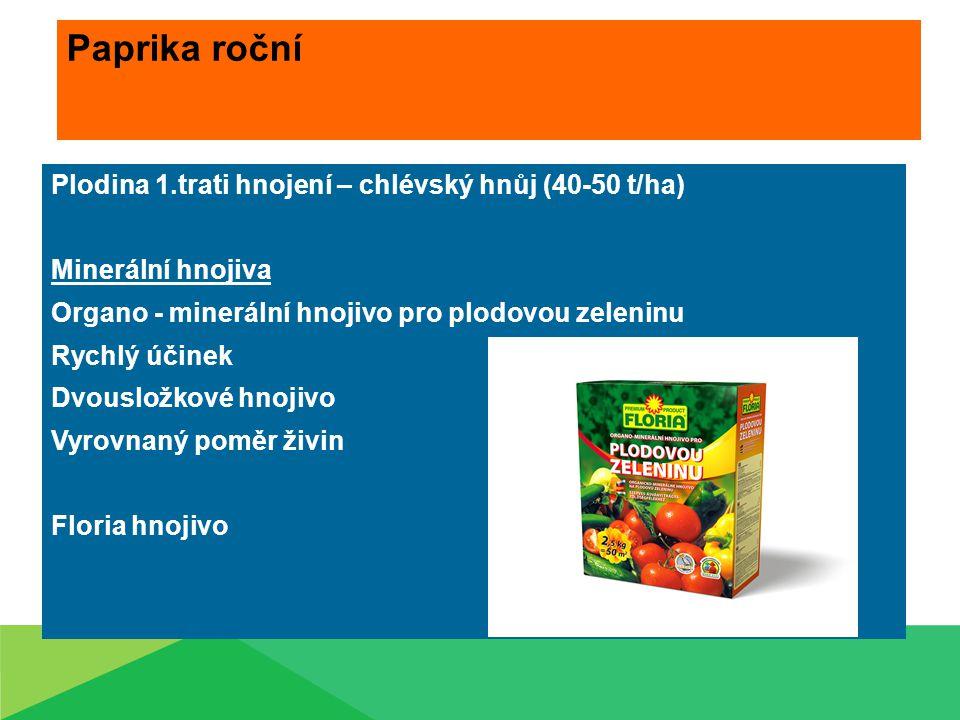 Paprika roční Plodina 1.trati hnojení – chlévský hnůj (40-50 t/ha) Minerální hnojiva Organo - minerální hnojivo pro plodovou zeleninu Rychlý účinek Dv