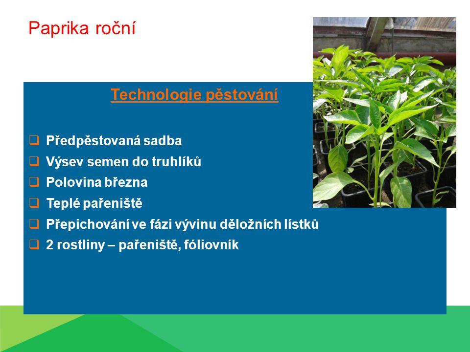 Paprika roční Technologie pěstování  Předpěstovaná sadba  Výsev semen do truhlíků  Polovina března  Teplé pařeniště  Přepichování ve fázi vývinu