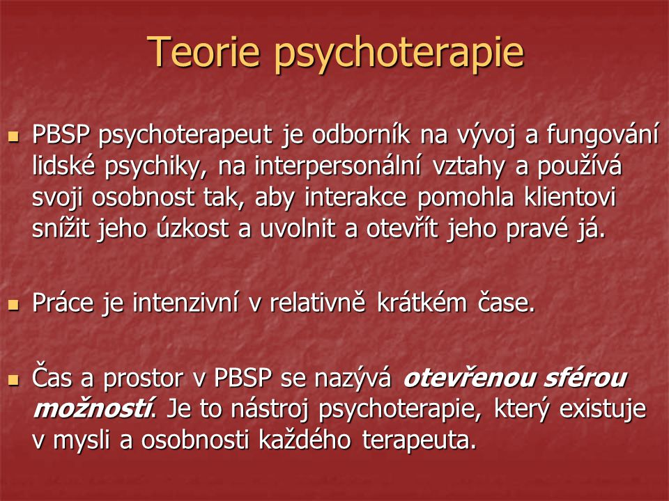 Teorie psychoterapie PBSP psychoterapeut je odborník na vývoj a fungování lidské psychiky, na interpersonální vztahy a používá svoji osobnost tak, aby interakce pomohla klientovi snížit jeho úzkost a uvolnit a otevřít jeho pravé já.