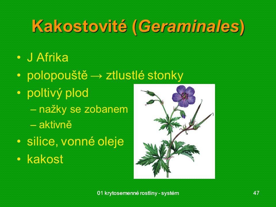 01 krytosemenné rostliny - systém4701 krytosemenné rostliny - systém47 Kakostovité (Geraminales) J Afrika polopouště → ztlustlé stonky poltivý plod –n