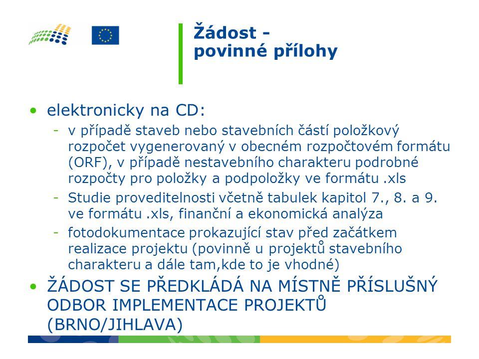 Žádost - povinné přílohy elektronicky na CD: -v případě staveb nebo stavebních částí položkový rozpočet vygenerovaný v obecném rozpočtovém formátu (ORF), v případě nestavebního charakteru podrobné rozpočty pro položky a podpoložky ve formátu.xls -Studie proveditelnosti včetně tabulek kapitol 7., 8.