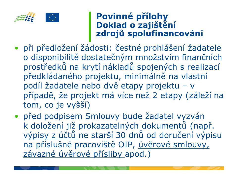 Povinné přílohy Doklad o zajištění zdrojů spolufinancování při předložení žádosti: čestné prohlášení žadatele o disponibilitě dostatečným množstvím finančních prostředků na krytí nákladů spojených s realizací předkládaného projektu, minimálně na vlastní podíl žadatele nebo dvě etapy projektu – v případě, že projekt má více než 2 etapy (záleží na tom, co je vyšší) před podpisem Smlouvy bude žadatel vyzván k doložení již prokazatelných dokumentů (např.