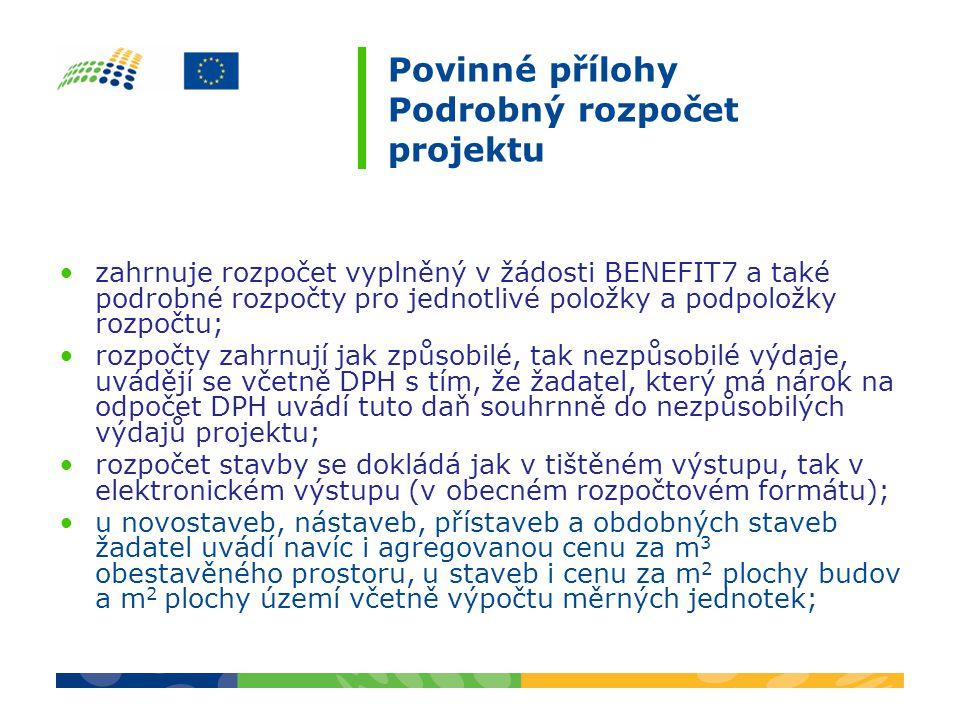 Povinné přílohy Podrobný rozpočet projektu zahrnuje rozpočet vyplněný v žádosti BENEFIT7 a také podrobné rozpočty pro jednotlivé položky a podpoložky