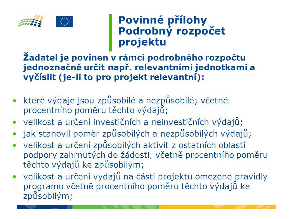 Povinné přílohy Podrobný rozpočet projektu Žadatel je povinen v rámci podrobného rozpočtu jednoznačně určit např. relevantními jednotkami a vyčíslit (
