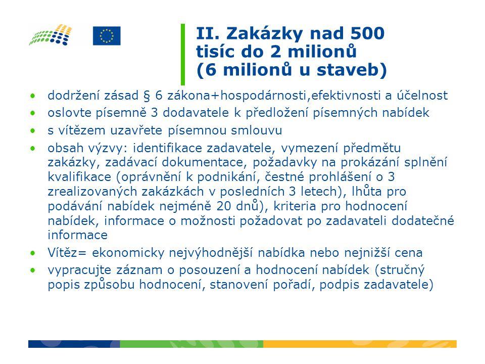 II. Zakázky nad 500 tisíc do 2 milionů (6 milionů u staveb) dodržení zásad § 6 zákona+hospodárnosti,efektivnosti a účelnost oslovte písemně 3 dodavate