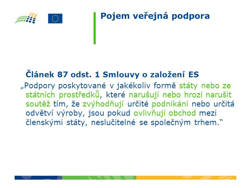 """Pojem veřejná podpora Článek 87 odst. 1 Smlouvy o založení ES """"Podpory poskytované v jakékoliv formě státy nebo ze státních prostředků, které narušují"""