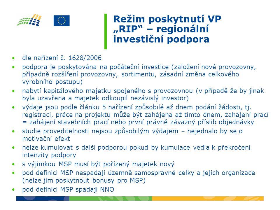 """Režim poskytnutí VP """"RIP"""" – regionální investiční podpora dle nařízení č. 1628/2006 podpora je poskytována na počáteční investice (založení nové provo"""