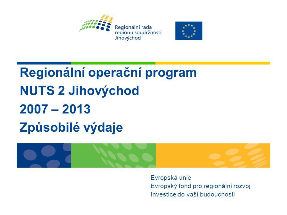 Regionální operační program NUTS 2 Jihovýchod 2007 – 2013 Způsobilé výdaje Evropská unie Evropský fond pro regionální rozvoj Investice do vaší budoucn
