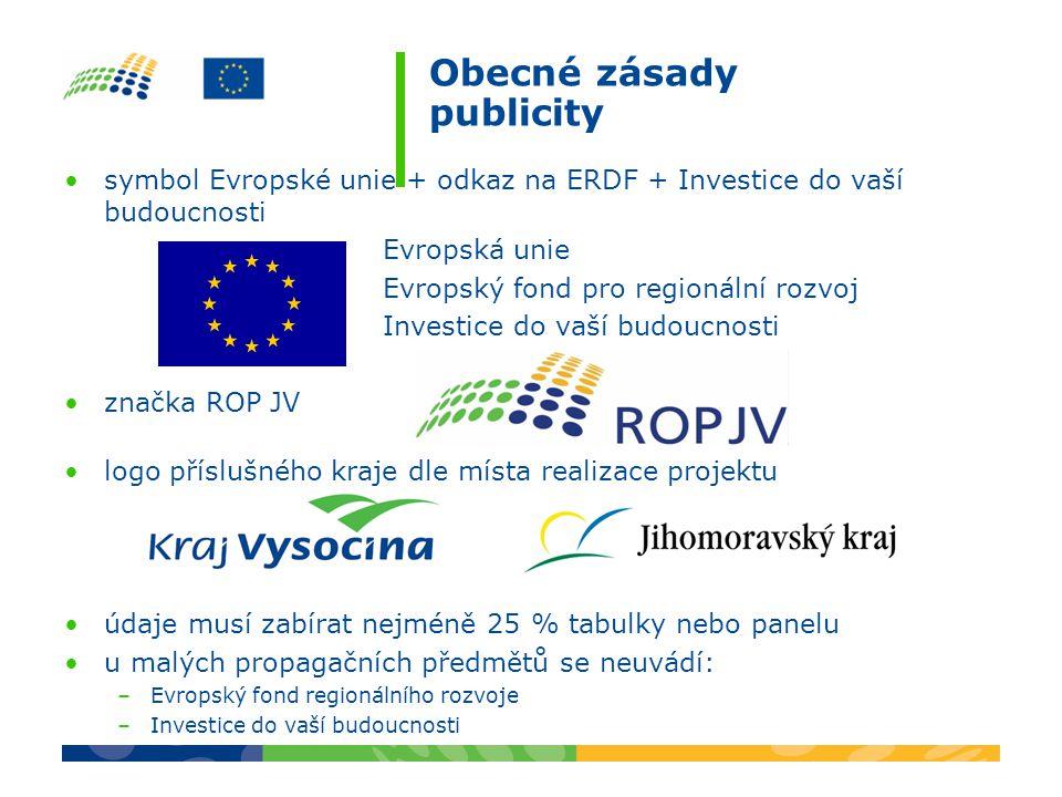 Obecné zásady publicity symbol Evropské unie + odkaz na ERDF + Investice do vaší budoucnosti Evropská unie Evropský fond pro regionální rozvoj Investice do vaší budoucnosti značka ROP JV logo příslušného kraje dle místa realizace projektu údaje musí zabírat nejméně 25 % tabulky nebo panelu u malých propagačních předmětů se neuvádí: –Evropský fond regionálního rozvoje –Investice do vaší budoucnosti