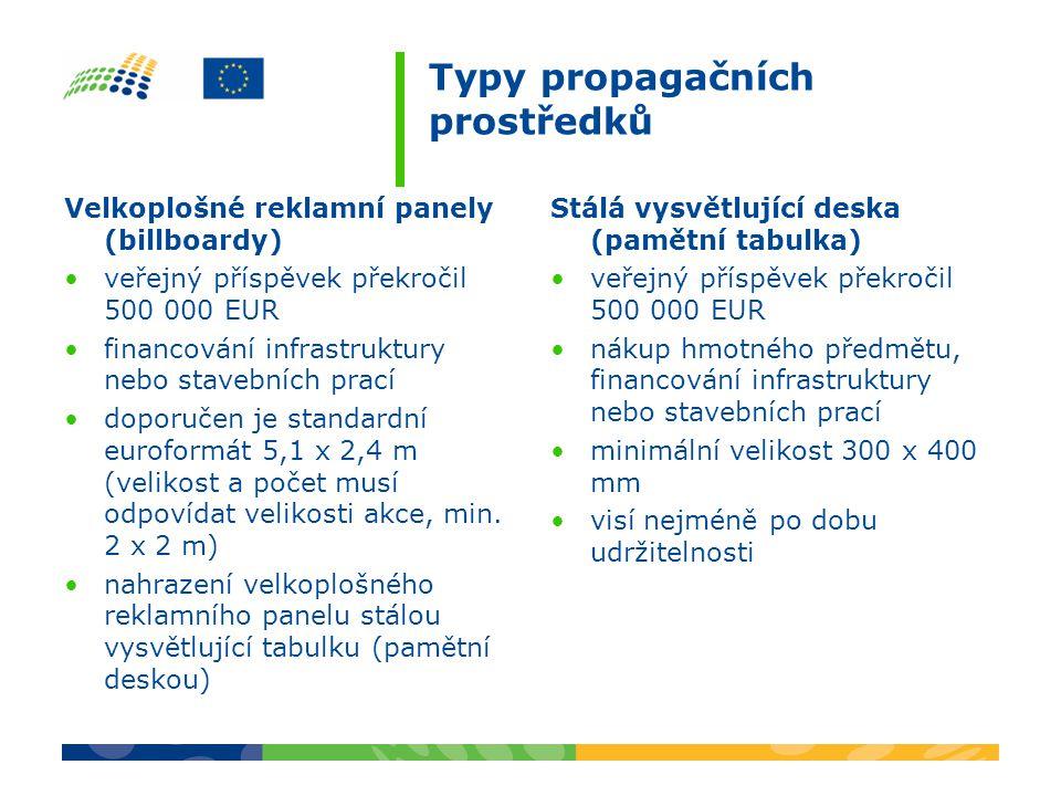 Typy propagačních prostředků Velkoplošné reklamní panely (billboardy) veřejný příspěvek překročil 500 000 EUR financování infrastruktury nebo stavebních prací doporučen je standardní euroformát 5,1 x 2,4 m (velikost a počet musí odpovídat velikosti akce, min.