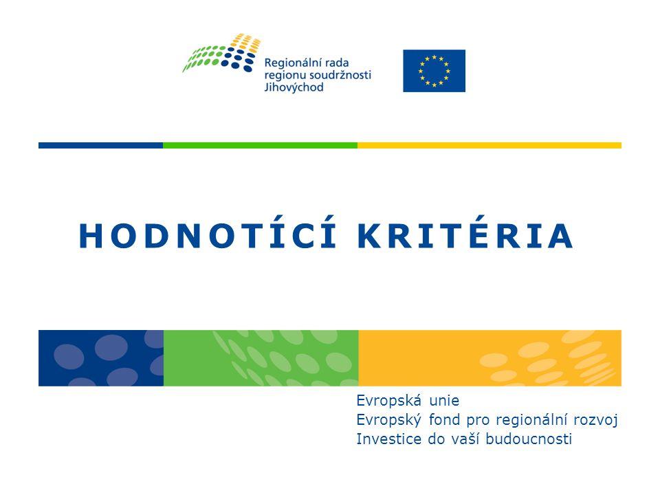 HODNOTÍCÍ KRITÉRIA Evropská unie Evropský fond pro regionální rozvoj Investice do vaší budoucnosti