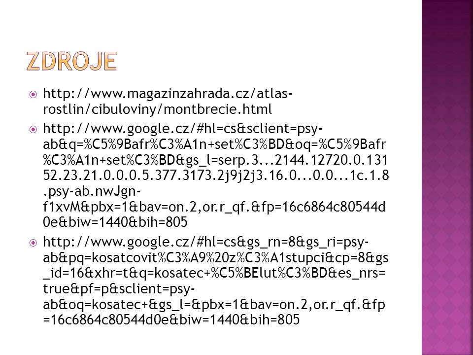  http://www.magazinzahrada.cz/atlas- rostlin/cibuloviny/montbrecie.html  http://www.google.cz/#hl=cs&sclient=psy- ab&q=%C5%9Bafr%C3%A1n+set%C3%BD&oq