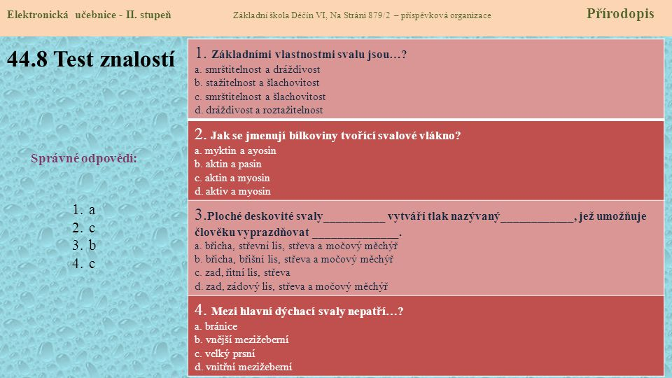 44.8 Test znalostí Elektronická učebnice - II. stupeň Základní škola Děčín VI, Na Stráni 879/2 – příspěvková organizace Přírodopis Správné odpovědi: 1