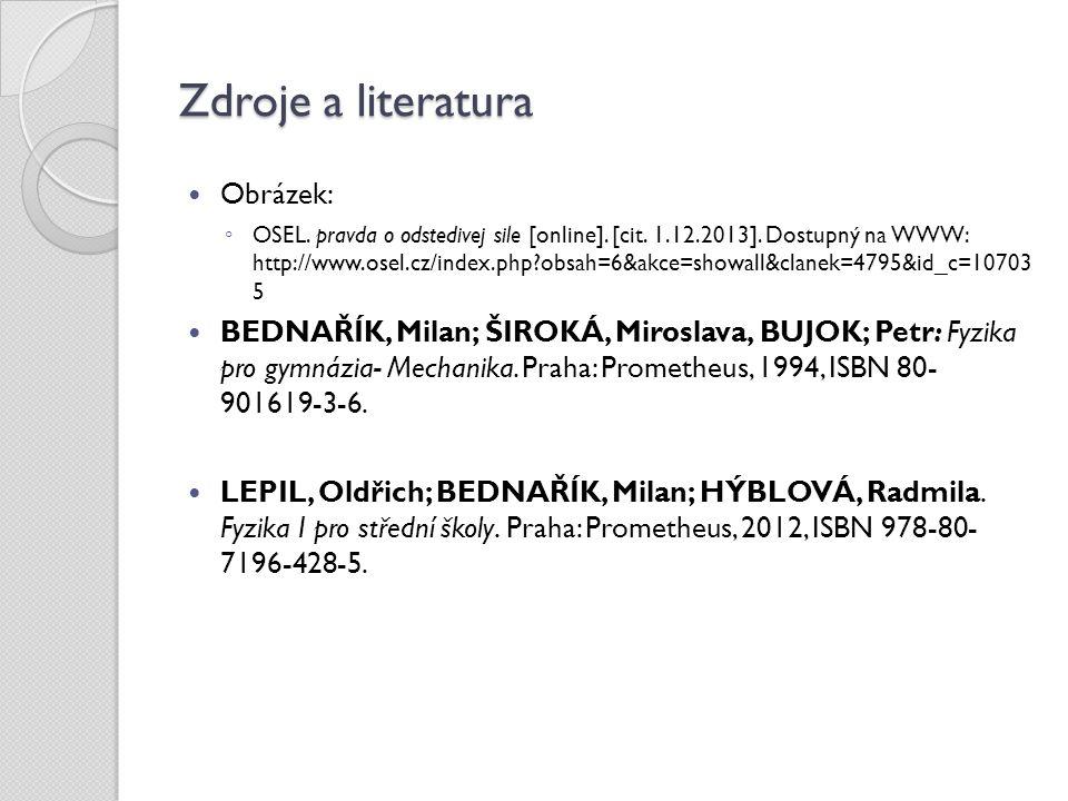 Zdroje a literatura Obrázek: ◦ OSEL. pravda o odstedivej sile [online]. [cit. 1.12.2013]. Dostupný na WWW: http://www.osel.cz/index.php?obsah=6&akce=s