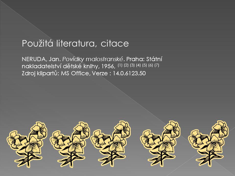Použitá literatura, citace NERUDA, Jan. Povídky malostranské. Praha: Státní nakladatelství dětské knihy, 1956, (1) (2) (3) (4) (5) (6) (7) Zdroj klipa