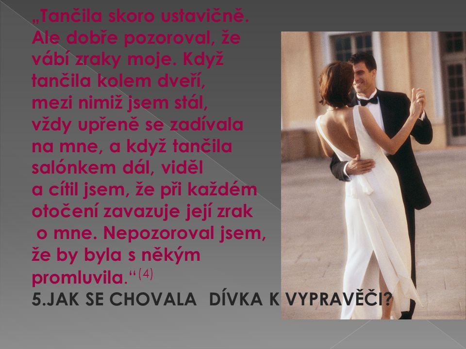 """""""Tančila skoro ustavičně. Ale dobře pozoroval, že vábí zraky moje. Když tančila kolem dveří, mezi nimiž jsem stál, vždy upřeně se zadívala na mne, a k"""