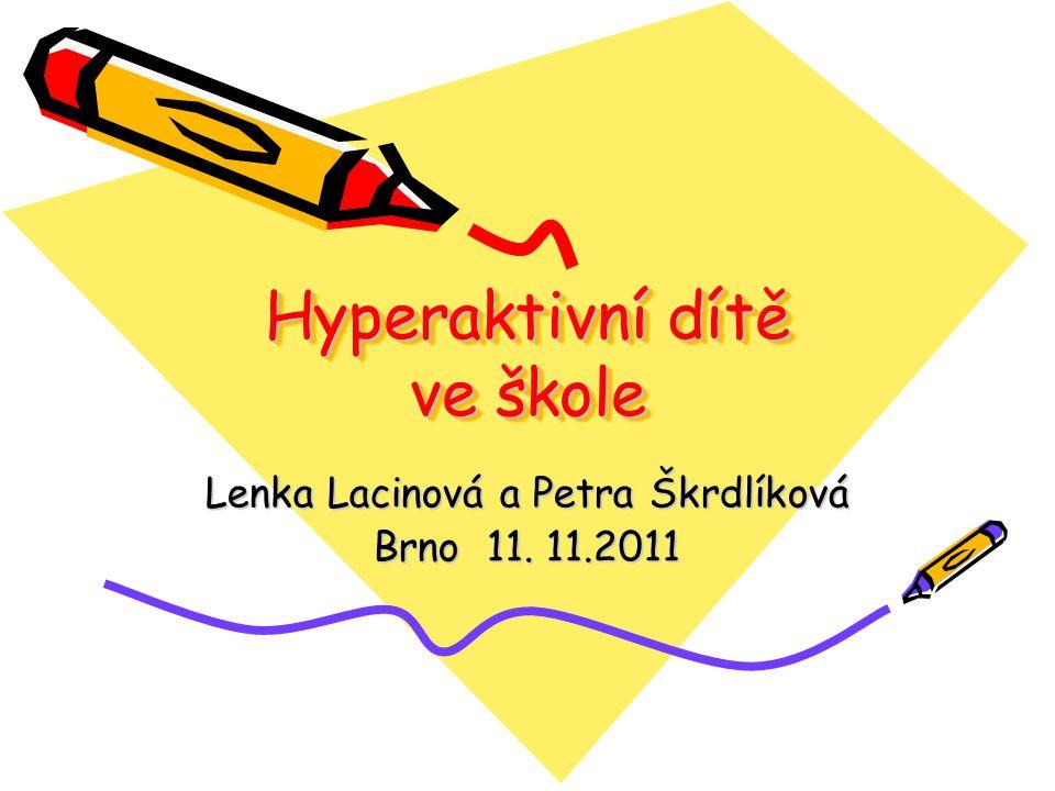 Hyperaktivní dítě ve škole Lenka Lacinová a Petra Škrdlíková Brno 11. 11.2011