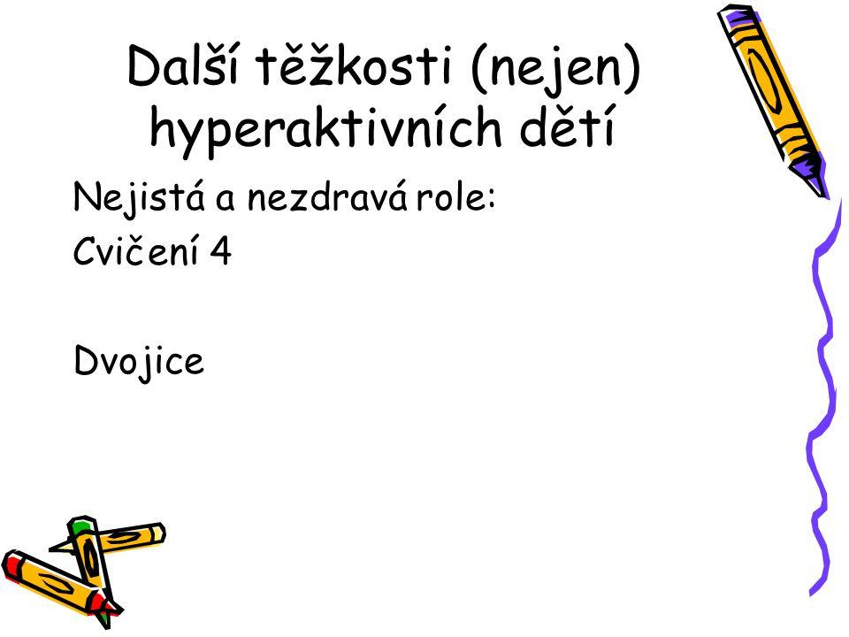 Další těžkosti (nejen) hyperaktivních dětí Nejistá a nezdravá role: Cvičení 4 Dvojice