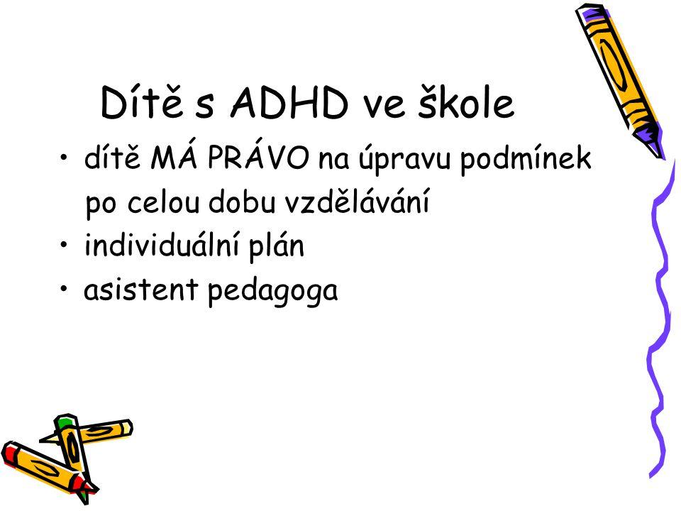 Dítě s ADHD ve škole dítě MÁ PRÁVO na úpravu podmínek po celou dobu vzdělávání individuální plán asistent pedagoga