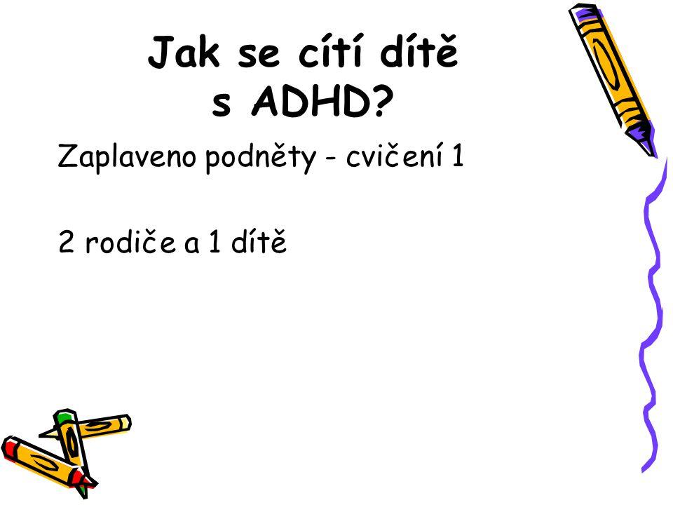 Jak se cítí dítě s ADHD? Zaplaveno podněty - cvičení 1 2 rodiče a 1 dítě