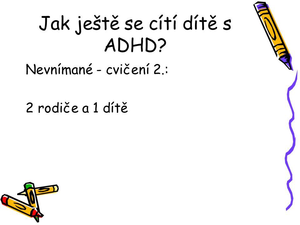 Jak ještě se cítí dítě s ADHD? Nevnímané - cvičení 2.: 2 rodiče a 1 dítě