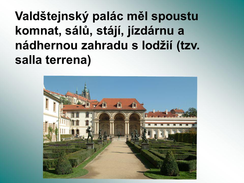 Valdštejnský palác měl spoustu komnat, sálů, stájí, jízdárnu a nádhernou zahradu s lodžií (tzv. salla terrena)