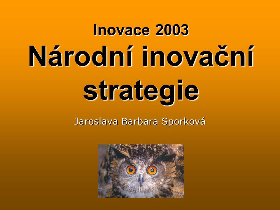 Inovace 2003 Národní inovační strategie Jaroslava Barbara Sporková