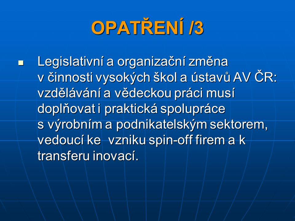 OPATŘENÍ /3 Legislativní a organizační změna v činnosti vysokých škol a ústavů AV ČR: vzdělávání a vědeckou práci musí doplňovat i praktická spoluprác