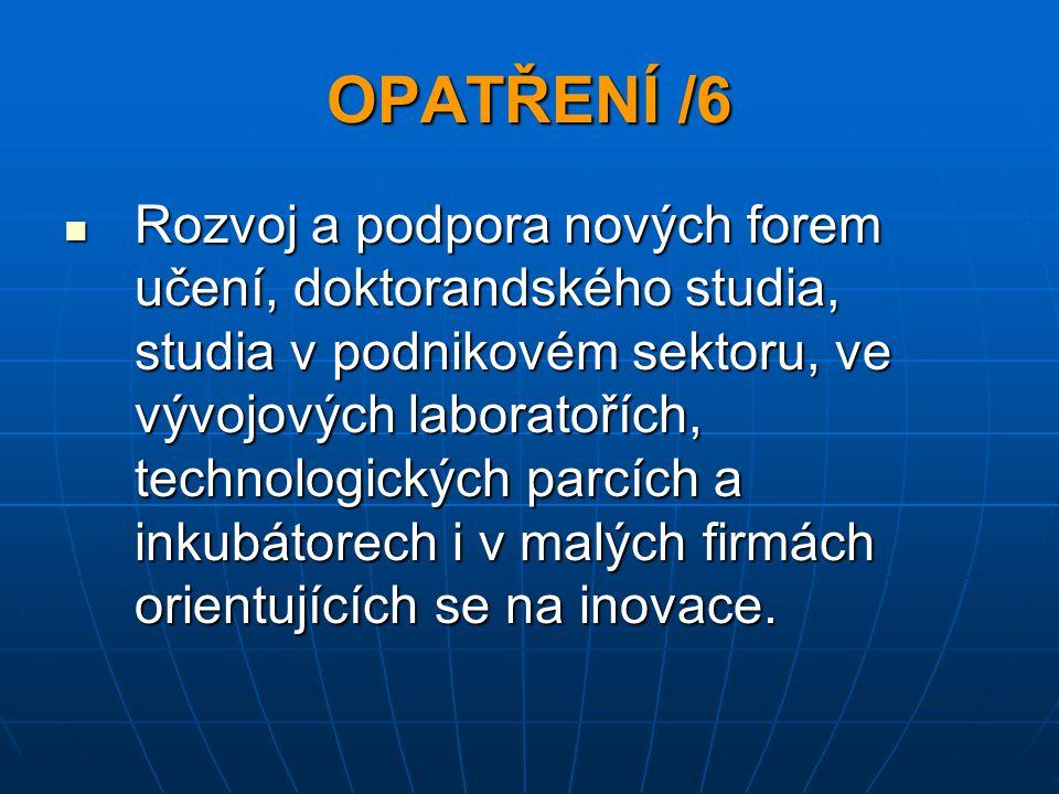 OPATŘENÍ /6 Rozvoj a podpora nových forem učení, doktorandského studia, studia v podnikovém sektoru, ve vývojových laboratořích, technologických parcí