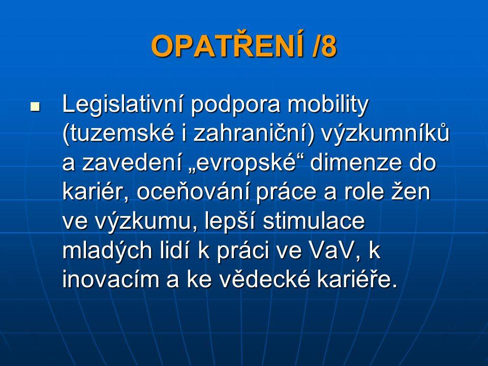 """OPATŘENÍ /8 Legislativní podpora mobility (tuzemské i zahraniční) výzkumníků a zavedení """"evropské"""" dimenze do kariér, oceňování práce a role žen ve vý"""