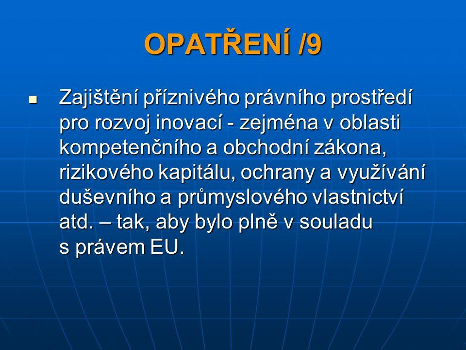 OPATŘENÍ /9 Zajištění příznivého právního prostředí pro rozvoj inovací - zejména v oblasti kompetenčního a obchodní zákona, rizikového kapitálu, ochra