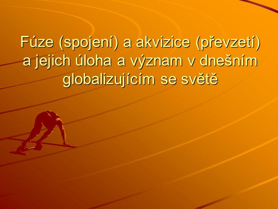 Fúze (spojení) a akvizice (převzetí) a jejich úloha a význam v dnešním globalizujícím se světě