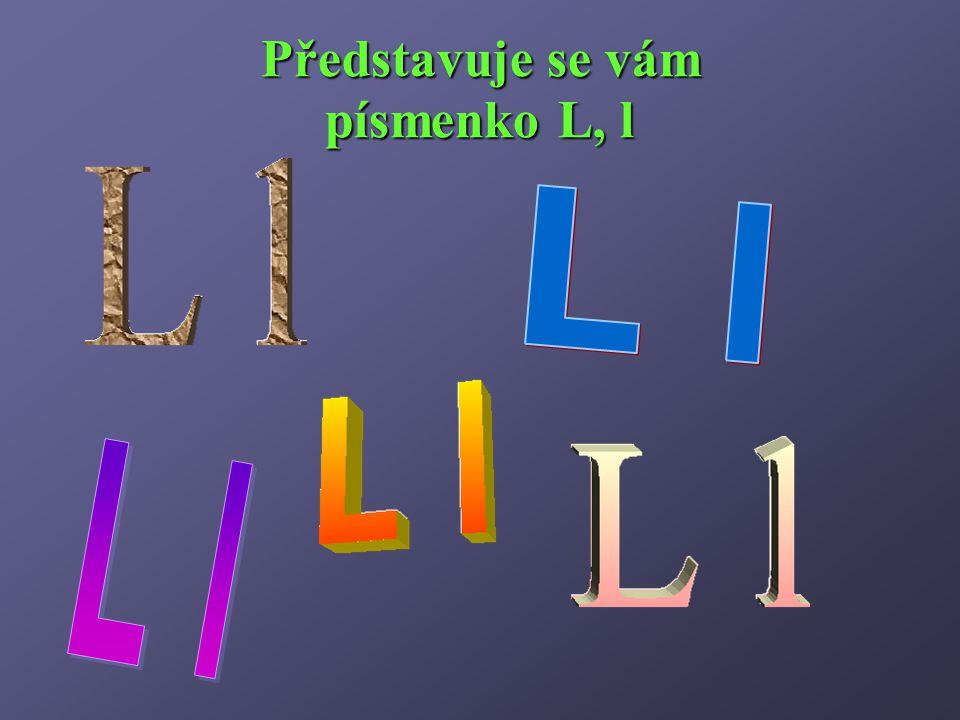 Poznáme písmeno L, l, známe spoustu slov, která začínají od l, jsme jací.