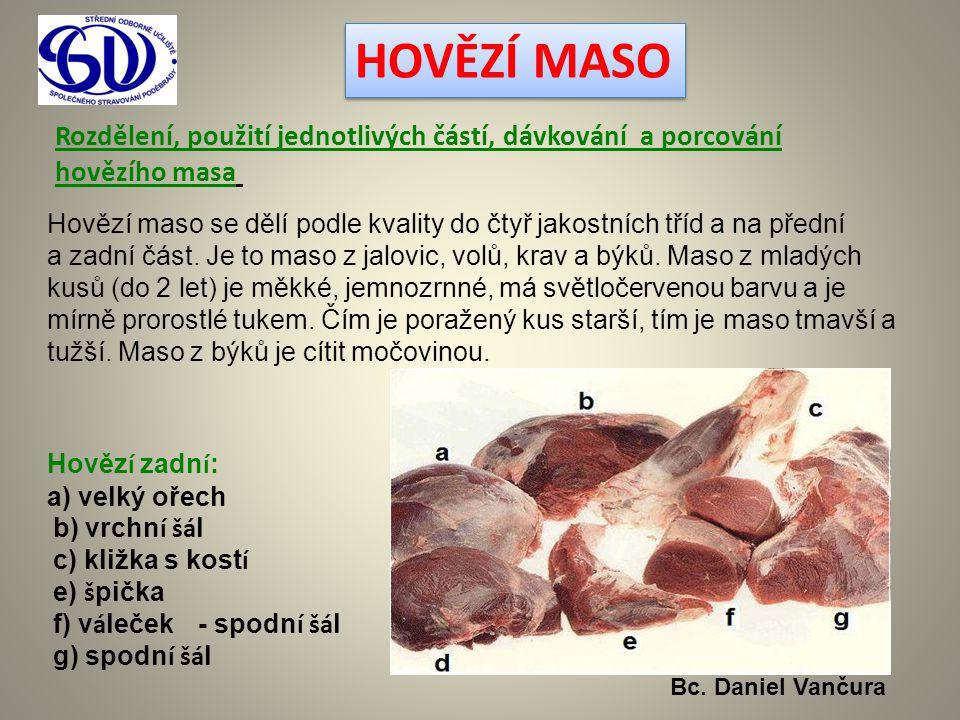 HOVĚZÍ MASO Rozdělení, použití jednotlivých částí, dávkování a porcování hovězího masa Hovězí maso se dělí podle kvality do čtyř jakostních tříd a na
